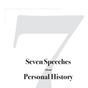 Seven Speeches About Personal History